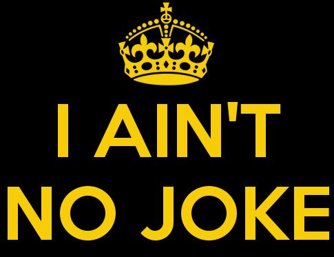 i-aint-no-joke-